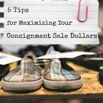 5 Tips for Maximizing Your Consignment Sale Dollars