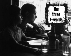 The Three F-Words