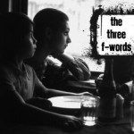 The Three F-Words