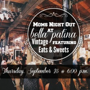 Moms Night Out at Bella Patina featuring Vintage Eats & Sweets