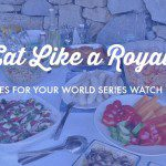 Eat Like a Royal: recipes for your World Series watch party