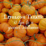 Lifelong Treats: 12 tips to a greener Halloween