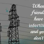 When friends have infertility and you don't