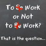 To Work or Not to Work…