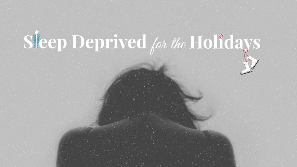 Sleep Deprived for the Holidays