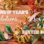 My New Year's Resolutions for How to Be a Better Mom