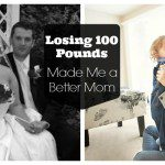 Losing 100 Pounds Made Me a Better Mom