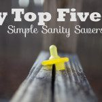 My Top Five Simple Sanity Savers