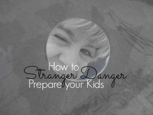 Stranger Danger: How to Prepare Your Kids