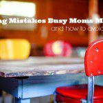 Eating Mistakes Busy Moms Make – And How to Avoid Them