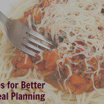 7 Tips for Better Meal Planning