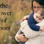 The Power of Mom