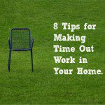 8 Tips for Making Time Out Work in Your Home