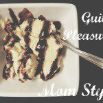 Guilty Pleasures: Mom Style