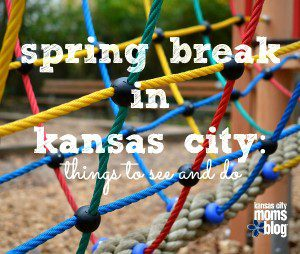 Spring Break in Kansas City: Things to See and Do | Kansas City Moms Blog