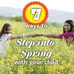 7 Ways to Step Into Spring With Your Child