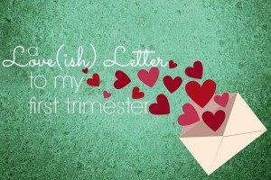 A Love(ish) Letter to My First Trimester