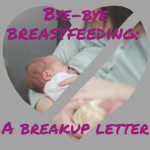 Dear Breastfeeding: I'm breaking up with you.