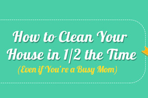 How to Clean Your House in Half the Time