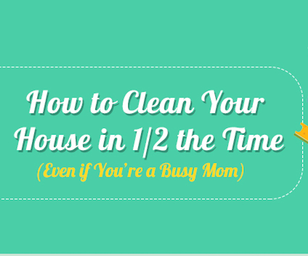 How To Clean Your House how to clean your house in half the time (even if you're a busy mom)