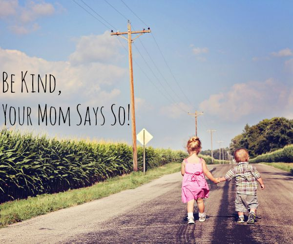 Be Kind, Your Mom Says So!