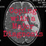 So, You're Facing a Major Diagnosis