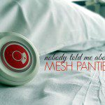 Nobody Told Me About Mesh Panties
