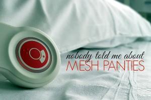 Nobody Told Me About Mesh Panties