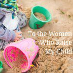 To The Women Who Raise My Child