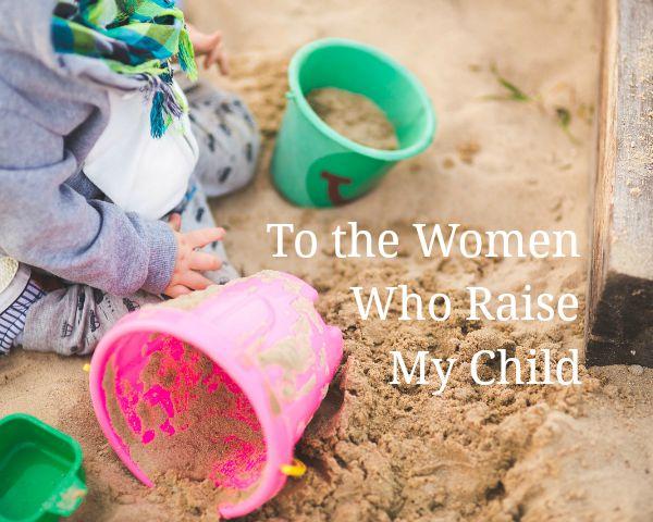 To the Women Who Raise My Child | Kansas City Moms Blog (daycare)