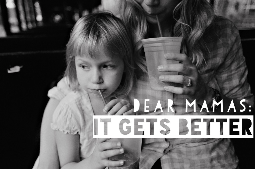 Dear Mamas: It Gets Better