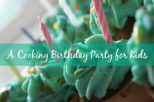 A Cooking Birthday Party for Kids