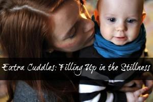 Extra Cuddles: Filling Up in the Stillness