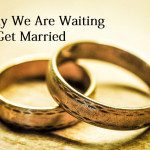 Why We Are Waiting to Get Married