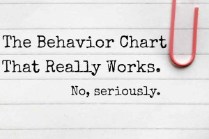 The Behavior Chart That Really Works. No, Seriously.