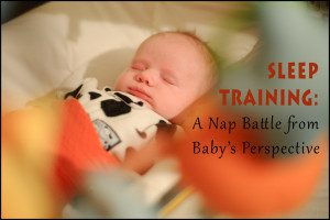 Sleep Training: a Nap Battle from Baby's Perspective | Kansas City Moms Blog