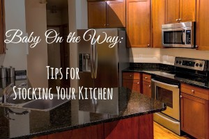 Baby On the Way: Tips for Stocking Your Kitchen