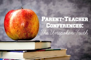 Parent-Teacher Conferences: The Unspoken Truth