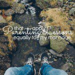 Parenting Lessons that Apply Equally to My Marriage