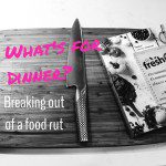What's for Dinner? Breaking Out of a Food Rut
