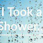 I Took a Shower…