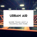 Sponsored: Urban Air, More than a Trampoline Park