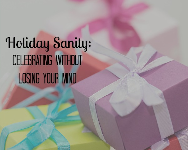 Holiday Sanity: Celebrating Without Losing Your Mind