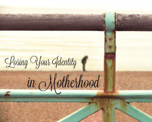 Losing Your Identity in Motherhood
