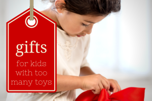 Gifts for Kids with Too Many Toys