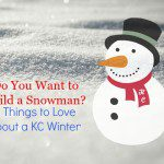 Do You Want to Build A Snowman: 9 Things to Love About a KC Winter