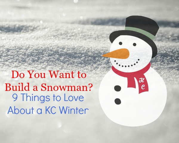 Do You Want to Build a Snowman? 9 Things to Love About a KC Winter