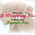 3 Easy Gift Wrapping Ideas to Make Your Presents Pop