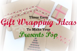 Three Easy Gift Wrapping Ideas to Make Your Presents Pop