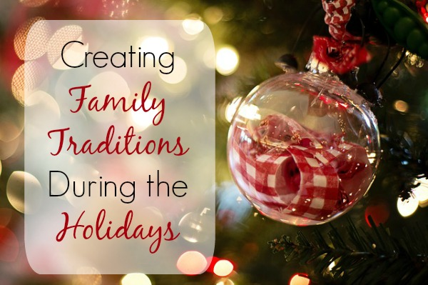Creating Family Traditions During the Holidays